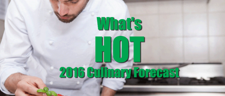 What's Hot: 2016 Culinary Forecast