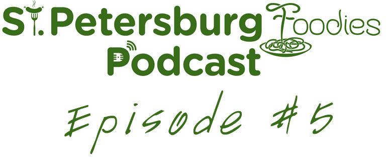 St. Petersburg Foodies Podcast Episode 5