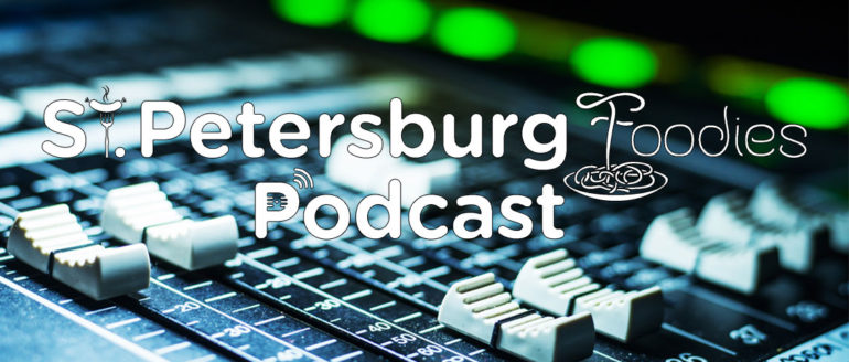 Making the Best of Stay at Home – St. Petersburg Foodies Podcast Episode 86